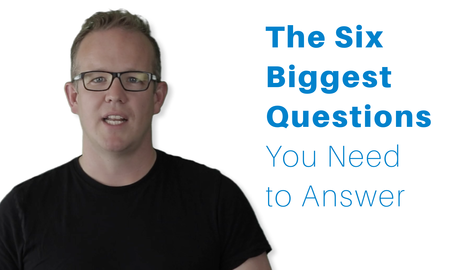 The Six Biggest Questions You Need to Answer