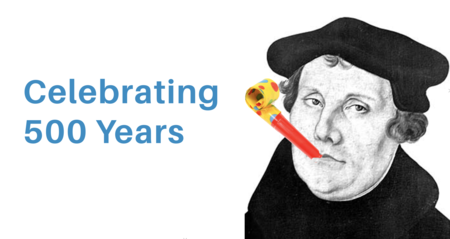 Happy Reformation Day! Here's Why I'm Celebrating Today